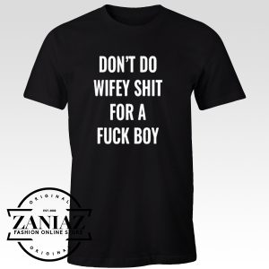 Cheap Graphic Tshirt Don't Do Wifey Shit for a Fuck Boy