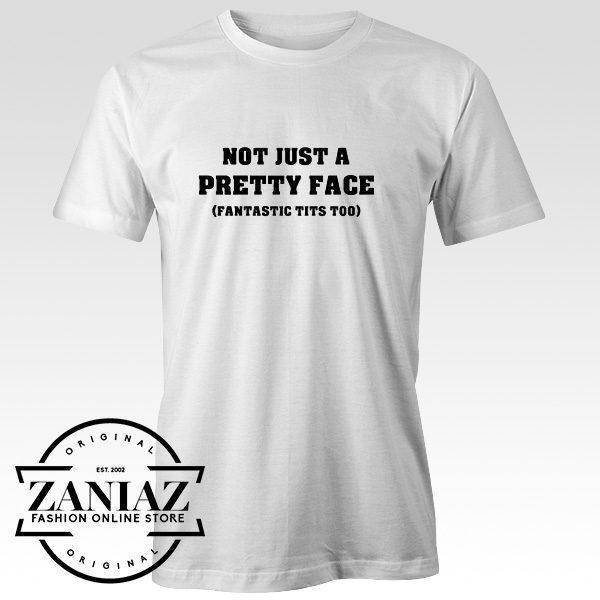 Cheap Tee Shirt Not Just a Pretty Face Fantastic Tits too Tee