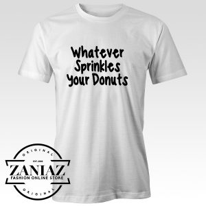 Cheap Teeshirt Whatever Sprinkles Your Donuts
