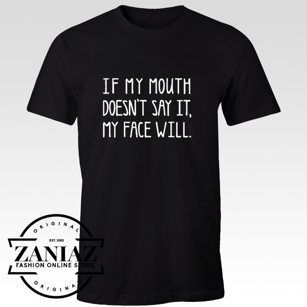 Cheap Tshirt If my MOUTH Doesn't SAY It, My FACE Will