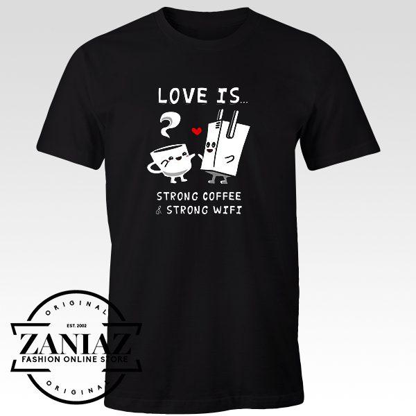 Custom Cheap Shirt Strong Coffee and Strong Wifi t-shirt