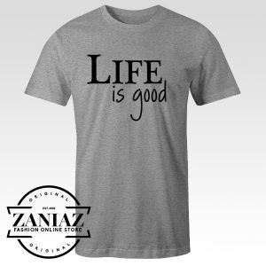 Buy Nice T-Shirt Quotation Life is Good Tee Shirt