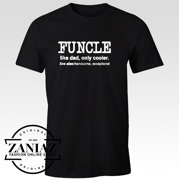 Cheap Funcle Like A Dad Only Cooler Tee Shirt Unisex
