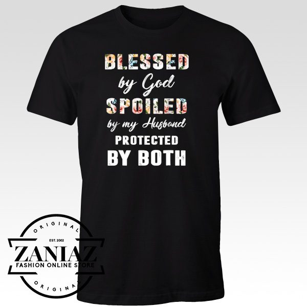 Cheap Tee Blessed by God Spoiled by My husband shirt