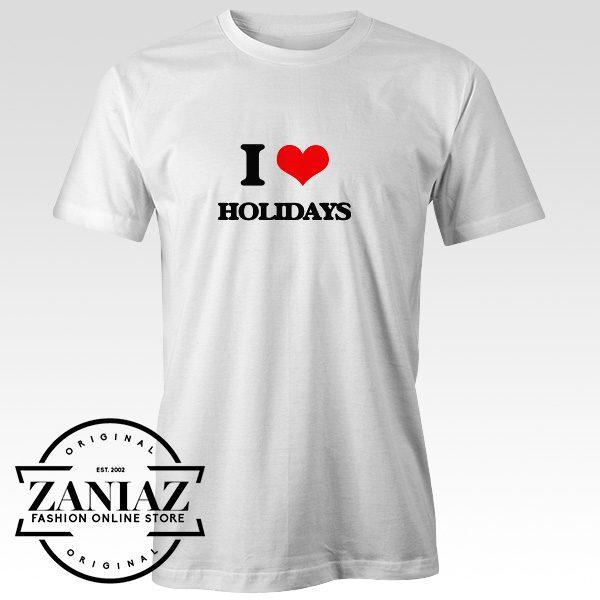 Cheap Tee Shirt I love Holidays Summer t-Shirt Funny Tees