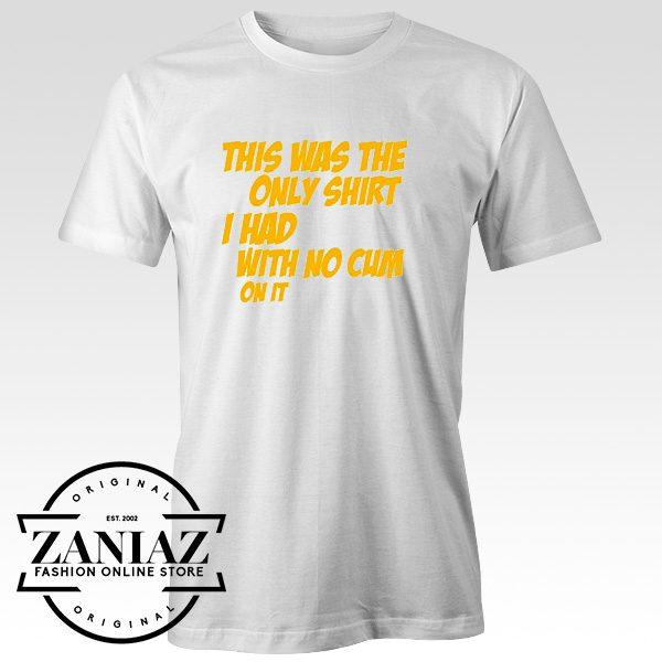 Cheap Tee Shirt Only shirt with No Cum Womens t-shirt