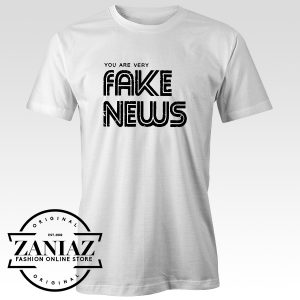 Cheap Tee You are Very Fake News Shirt Funny Quotes