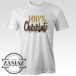 100 % Chocolate Day T-Shirt Funny Quote Shirt