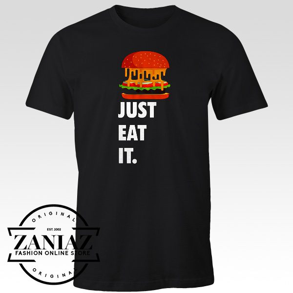 Just Eat It Quotes T-Shirt Burger Lover Tee Shirt