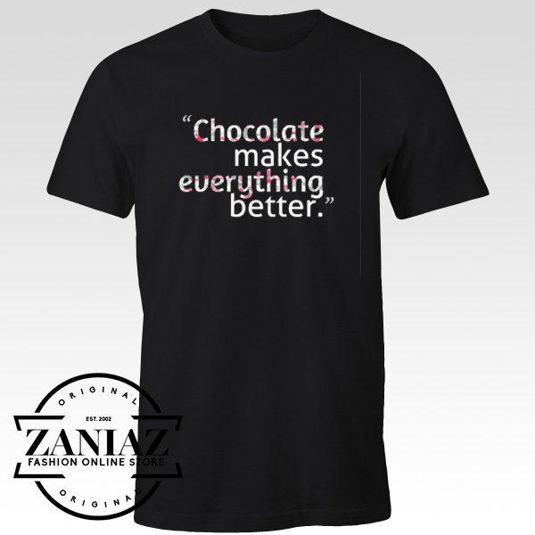 Tshirt Chocolate Makes Everything Better Shirt Adult