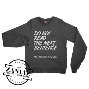 Buy Graphic Sweatshirt Do Not Read The Next Sentence You Little Rebal I Like You