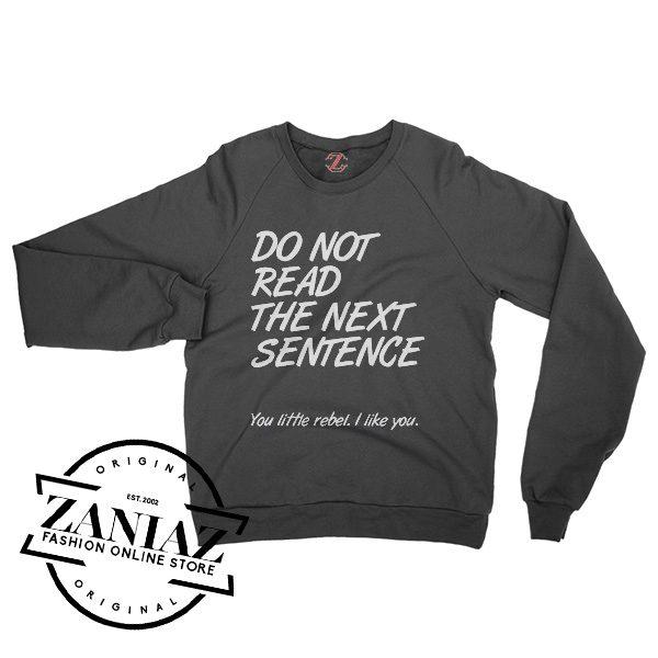 Buy Graphic Sweatshirt Do Not Read The Next Sentence You Little Rebal I Like You