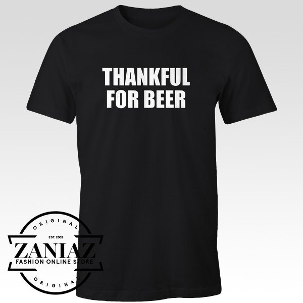 Buy Thankful For Beer Thanksgiving Day Gift Shirt