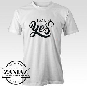 Quotes Tshirt I Said Yes Gift Tee Shirt Adult Unisex