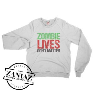 Zombie Lives Dont Matter Halloween Sweatshirt Crewneck Size S-3XL