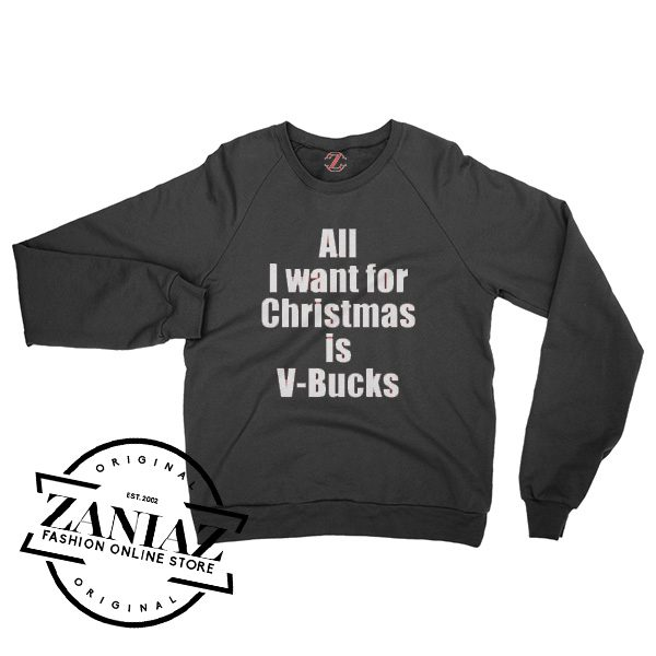All I want for Christmas is V-Bucks! Sweatshirt Crewneck Size S-3XL