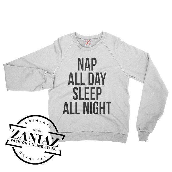 Buy Cheap Nap All Day Sleep All Night Sweatshirt Crewneck Size S-3XL