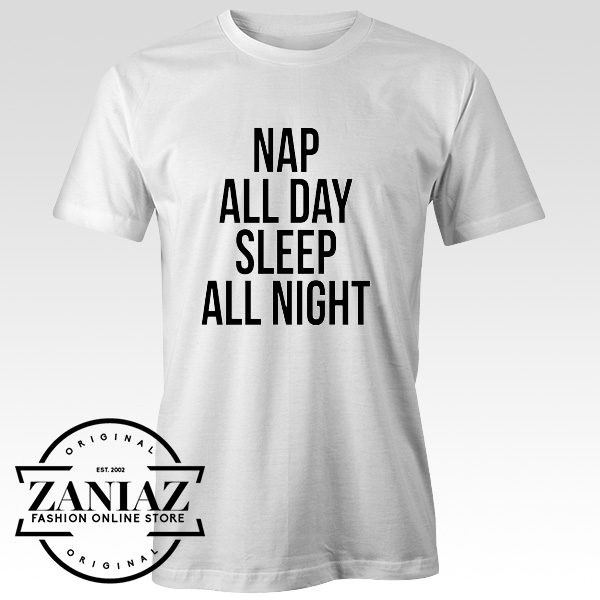 Buy Cheap Nap All Day Sleep All Night Tee Shirt