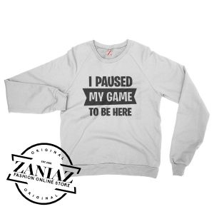 I Paused My Game To Be Here Fortnite Sweatshirt Crewneck Size S-3XL
