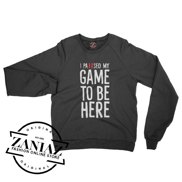 I Paused My Game To Be Here Gift Sweatshirt Crewneck Size S-3XL