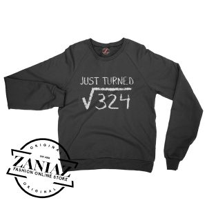 Just Turned Square Root of 324 Math Sweatshirt Crewneck Size S-3XL
