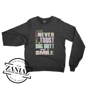 Never Trust a Big Butt and a Smile Gift Sweatshirt Crewneck Size S-3XL
