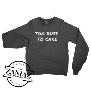 Too Busy To Care Sweatshirt Crewneck Size S-3XL
