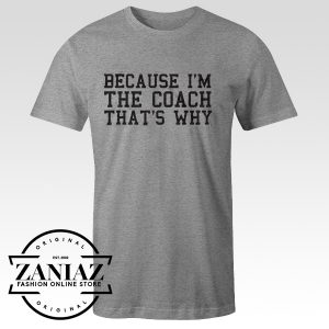Because I'm The Coach That's Why Shirt Baseball