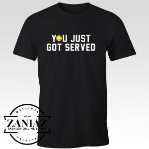Buy Cheap You Just Got Served Tennis Player Shirt