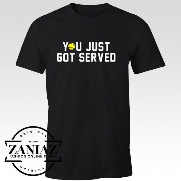 Buy Cheap You Just Got Served Tennis Player Shirt