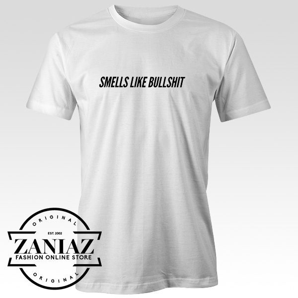 Buy Smells Like Bullshit Funny Quote Unisex T-shirt