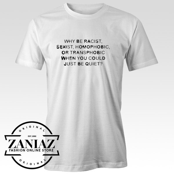 Cheap Christmas Gift T shirt Why Be Racist Sexist