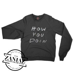 Cheap How You Doing Tv Show Sweatshirt Crewneck Size S-3XL