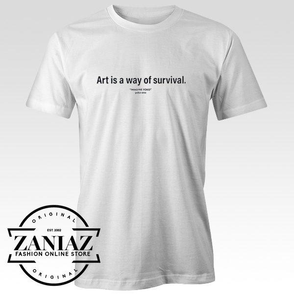 Cheap Shirt Art is a Way of Survival T Shirt Adult