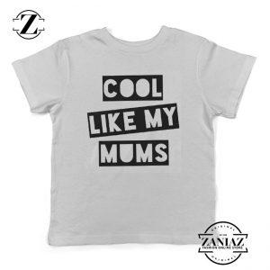 Cool Like My Mums Gift Cheap T-shirt Kids
