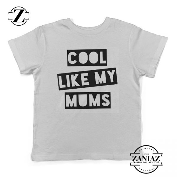 Cool Like My Mums Gift Cheap T-shirt Kids