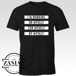 I'm Working On Myself For Myself By Myself T-shirt