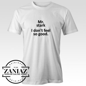 Mr Stark I Don't Feel So Good Cheap Shirt Meme