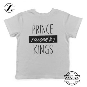 Prince Raised By Kings Gift T-shirt Kids Clothes