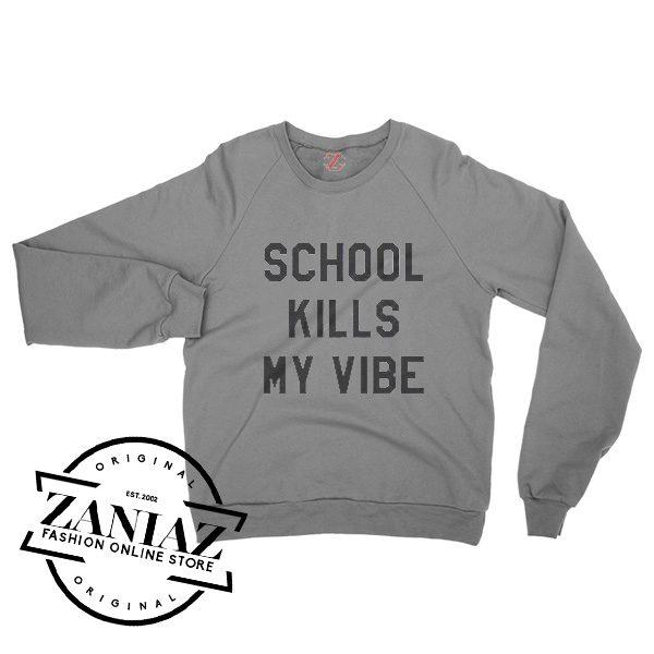 School Kills My Vibes Funny Gift Sweatshirt Crewneck Size S-3XL
