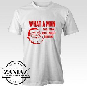 What A Man What A Mighty Good Man Santa Tshirt