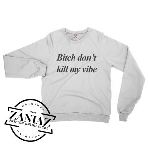 Bitch Dont Kill My Vibe Kendrick Lamar Lovely Sweatshirt Crewneck