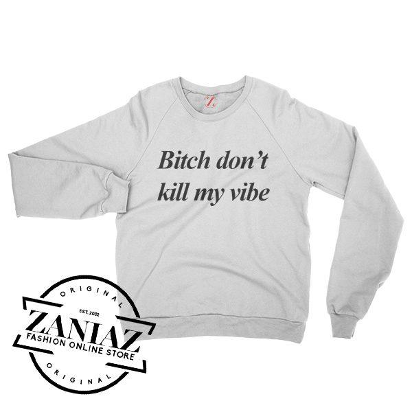 Bitch Dont Kill My Vibe Kendrick Lamar Lovely Sweatshirt Crewneck