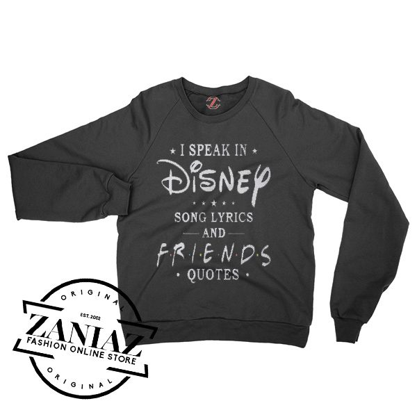 I Speak In Disney Song Lyrics And Friends Quotes Sweatshirt Crewneck