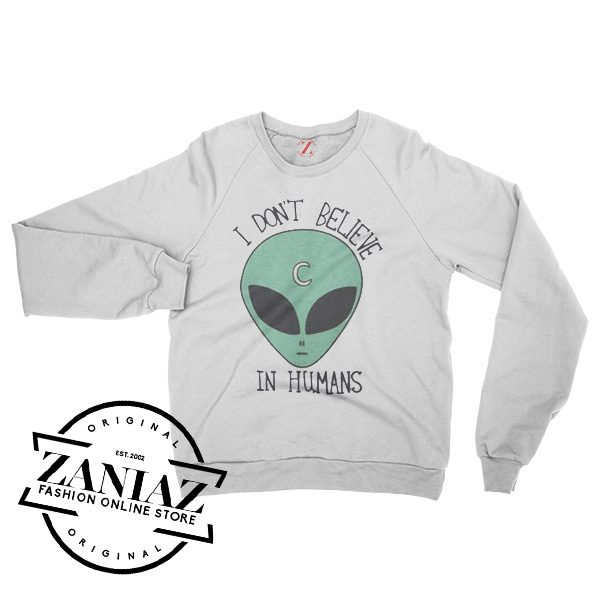 I dont Believe In Humans Cheap Gift Sweatshirt Crewneck Size S-3XL