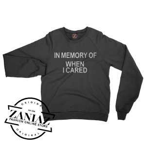In Memory Of When I Cared Cheap Sweatshirt Crewneck Size S-3XL