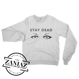 Stay Dead Sweatshirts For Women's or Men's Crewneck Size S-3XL