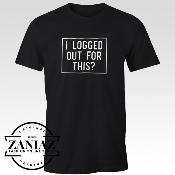 Buy Cheap Gaming T-Shirt l Logged Out For This