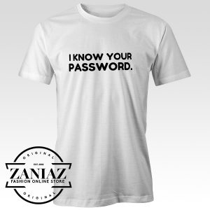 Buy Funny Quotes T-Shirt l Know Your Password