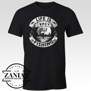 Buy Fishing T shirt Cheap Life Is Better Fishing